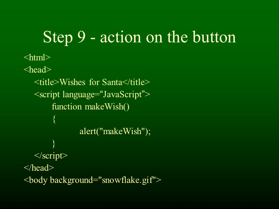 Step 9 - action on the button Wishes for Santa function makeWish() { alert( makeWish ); }