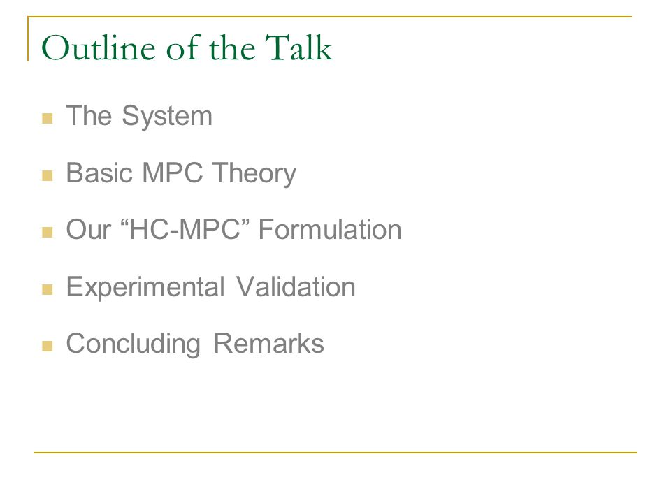 Outline of the Talk The System Basic MPC Theory Our HC-MPC Formulation Experimental Validation Concluding Remarks