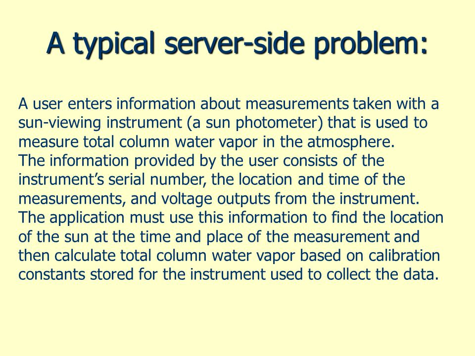 A typical server-side problem: A user enters information about measurements taken with a sun-viewing instrument (a sun photometer) that is used to mea
