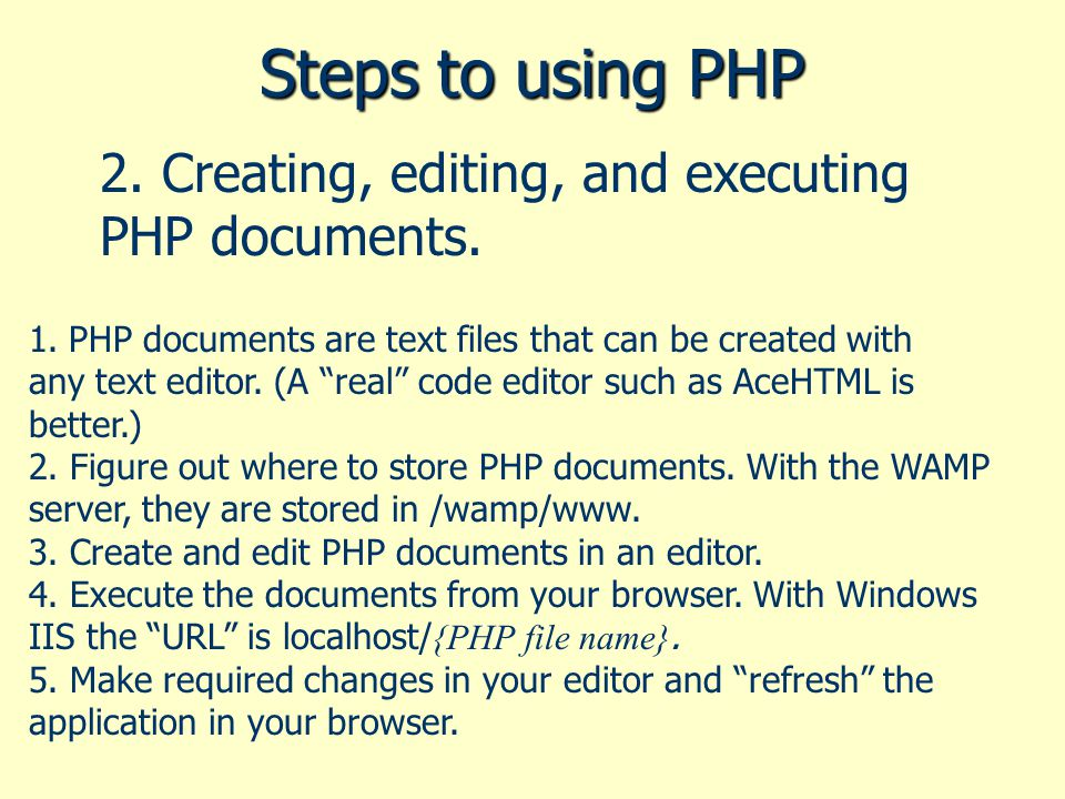 "Steps to using PHP 2. Creating, editing, and executing PHP documents. 1.PHP documents are text files that can be created with any text editor. (A ""rea"