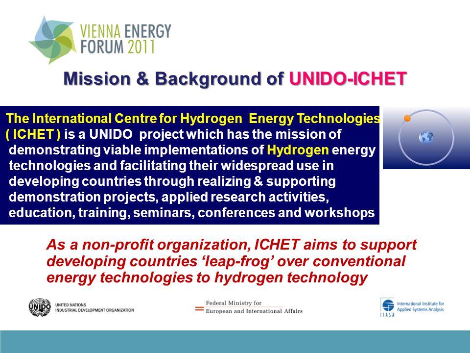 Mission & Background of UNIDO-ICHET The International Centre for Hydrogen Energy Technologies ( ICHET ) is a UNIDO project which has the mission of de