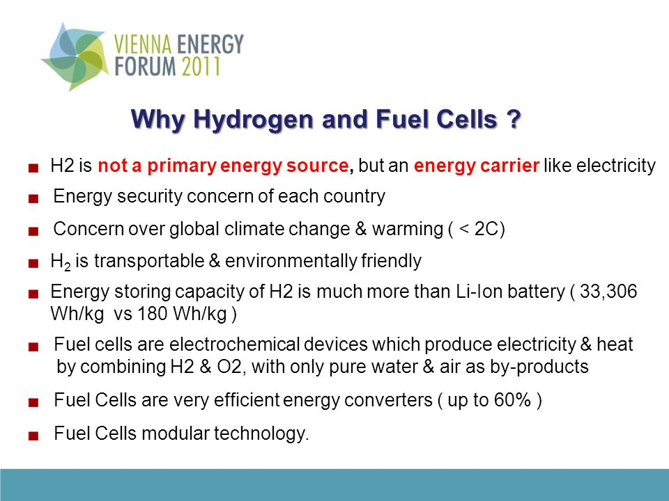Why Hydrogen and Fuel Cells ? H2 is not a primary energy source, but an energy carrier like electricity Energy security concern of each country Concer