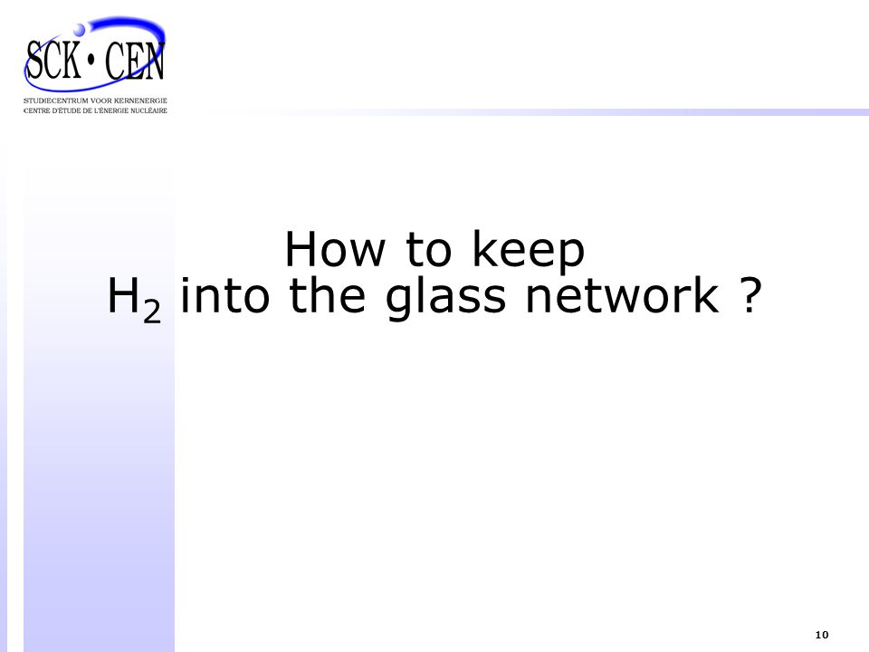 10 How to keep H 2 into the glass network ?