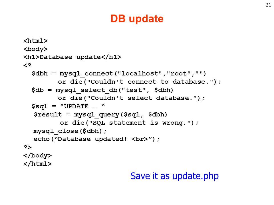 21 DB update Database update <? $dbh = mysql_connect(