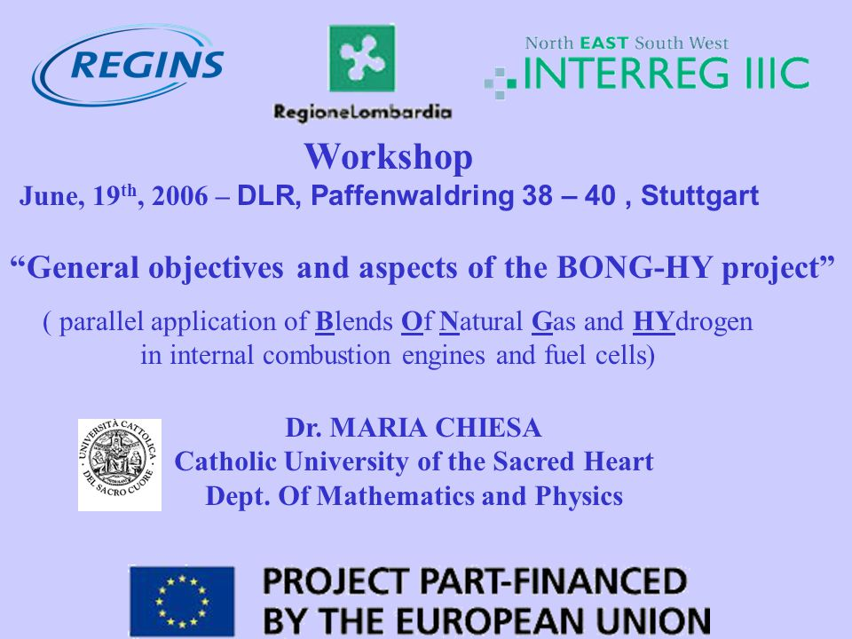 Workshop June, 19 th, 2006 – DLR, Paffenwaldring 38 – 40, Stuttgart ( parallel application of Blends Of Natural Gas and HYdrogen in internal combustion engines and fuel cells) General objectives and aspects of the BONG-HY project Dr.