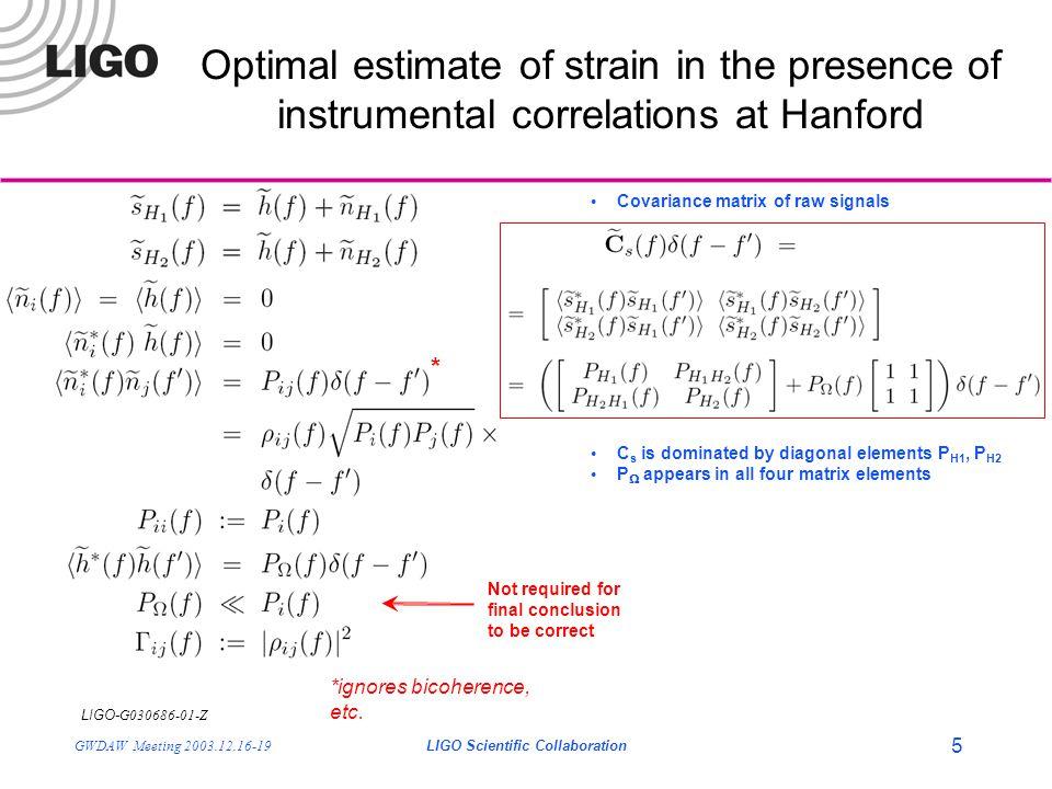 LIGO- G030686-01-Z GWDAW Meeting 2003.12.16-19LIGO Scientific Collaboration 5 Covariance matrix of raw signals C s is dominated by diagonal elements P