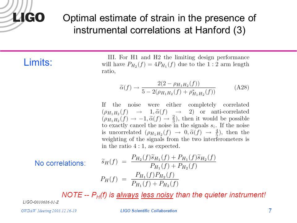LIGO- G030686-01-Z GWDAW Meeting 2003.12.16-19LIGO Scientific Collaboration 7 Optimal estimate of strain in the presence of instrumental correlations