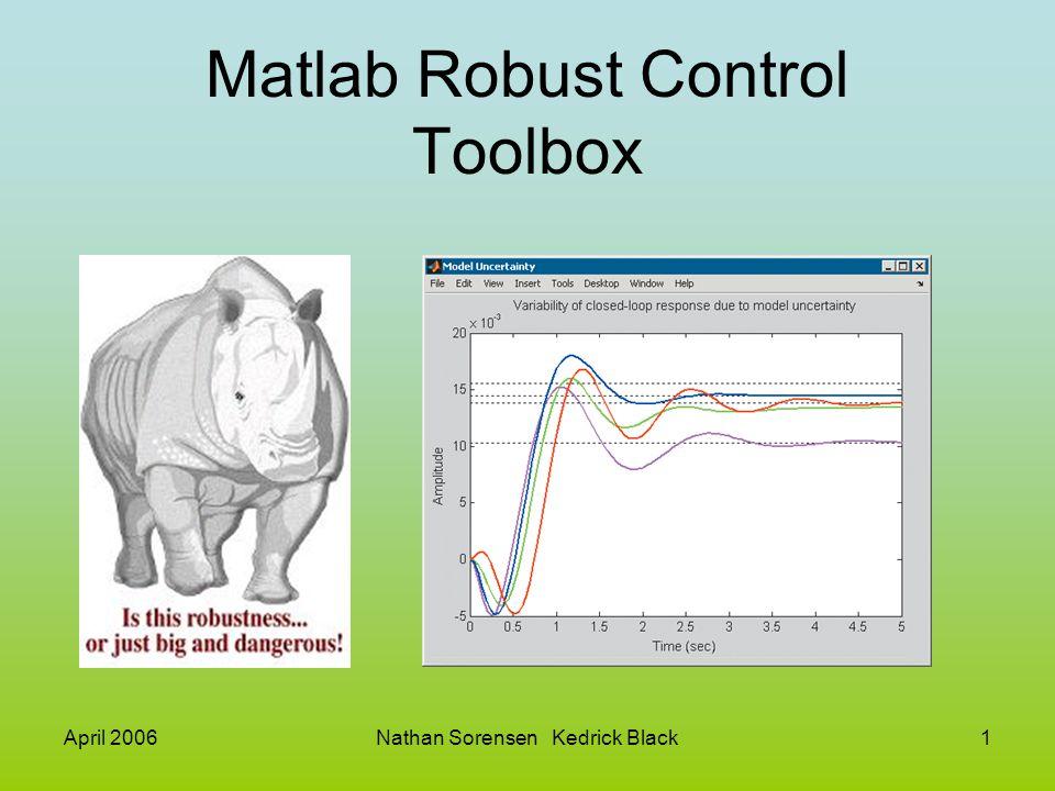 April 2006Nathan Sorensen Kedrick Black1 Matlab Robust Control Toolbox