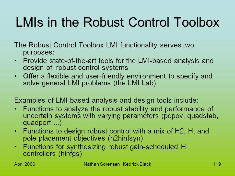 April 2006Nathan Sorensen Kedrick Black119 LMIs in the Robust Control Toolbox The Robust Control Toolbox LMI functionality serves two purposes: Provid