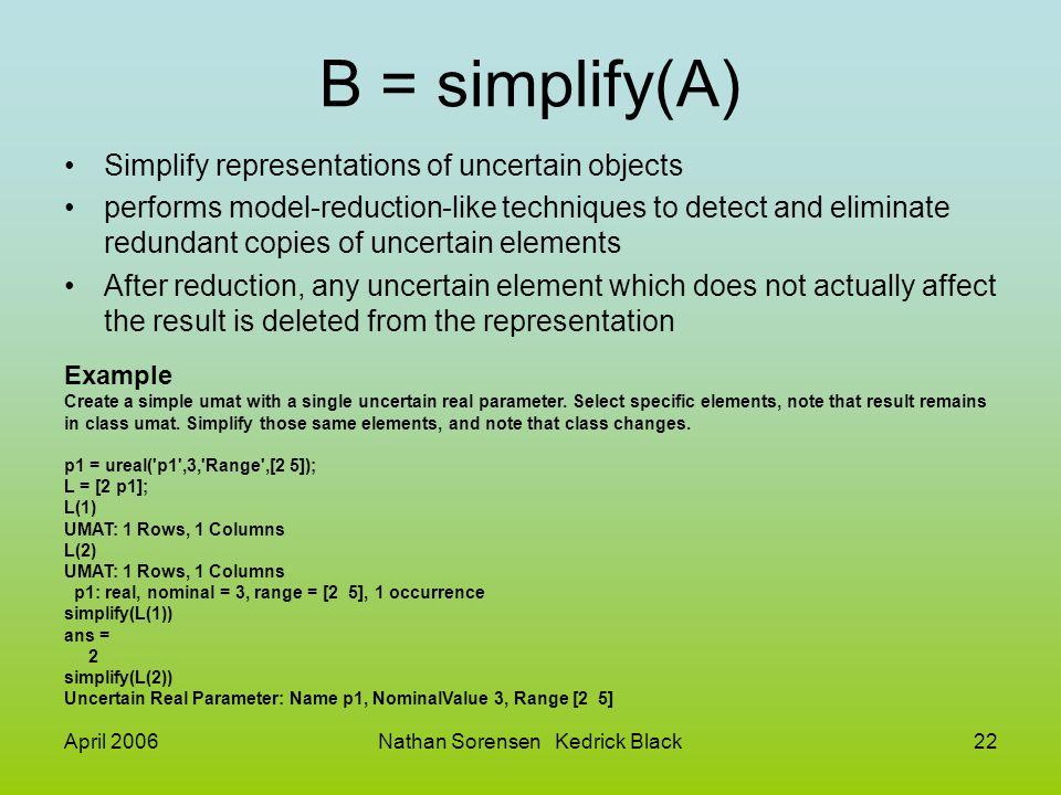 April 2006Nathan Sorensen Kedrick Black22 B = simplify(A) Simplify representations of uncertain objects performs model-reduction-like techniques to de