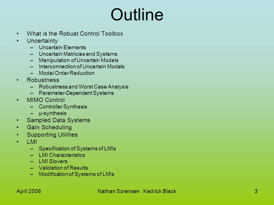 April 2006Nathan Sorensen Kedrick Black3 Outline What is the Robust Control Toolbox Uncertainty –Uncertain Elements –Uncertain Matricies and Systems –