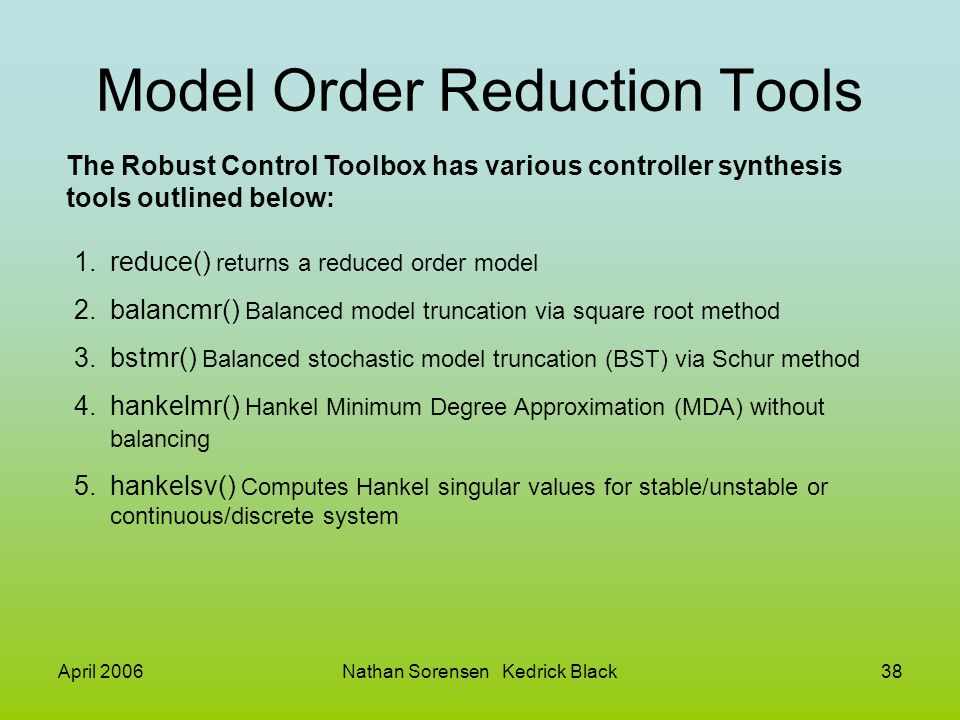 April 2006Nathan Sorensen Kedrick Black38 Model Order Reduction Tools The Robust Control Toolbox has various controller synthesis tools outlined below