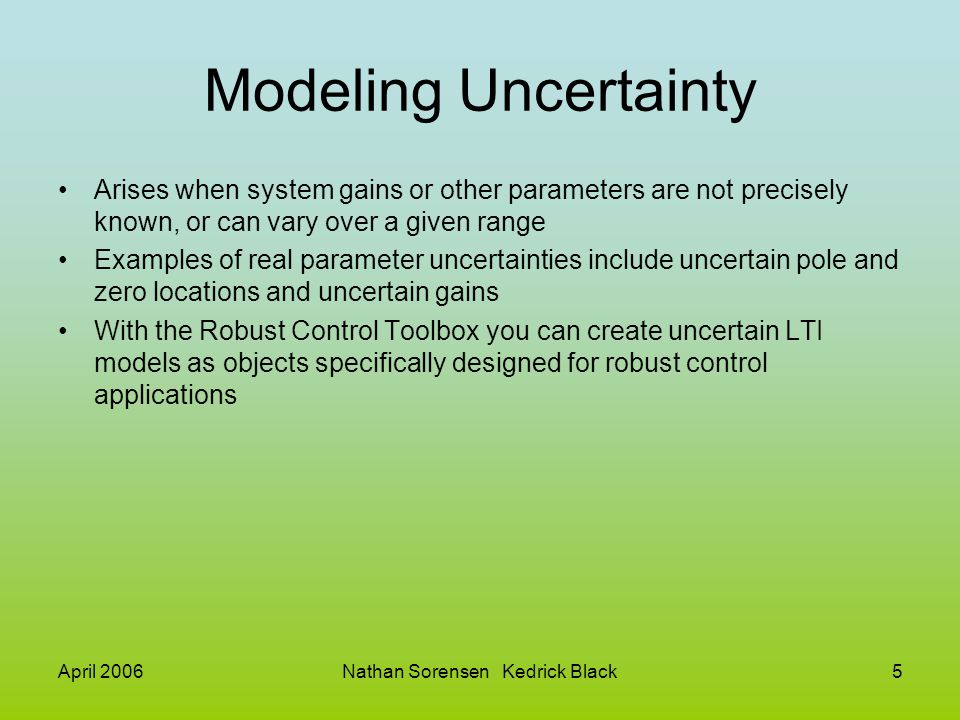 April 2006Nathan Sorensen Kedrick Black16 ufrd(usys,frequency) Ufrd() is a function to create an uncertain frequency response model which often arises when converting uncertain state space objects to frequency response objects.