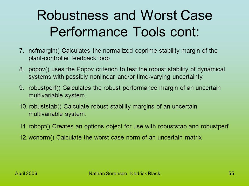 April 2006Nathan Sorensen Kedrick Black55 Robustness and Worst Case Performance Tools cont: 7.ncfmargin() Calculates the normalized coprime stability