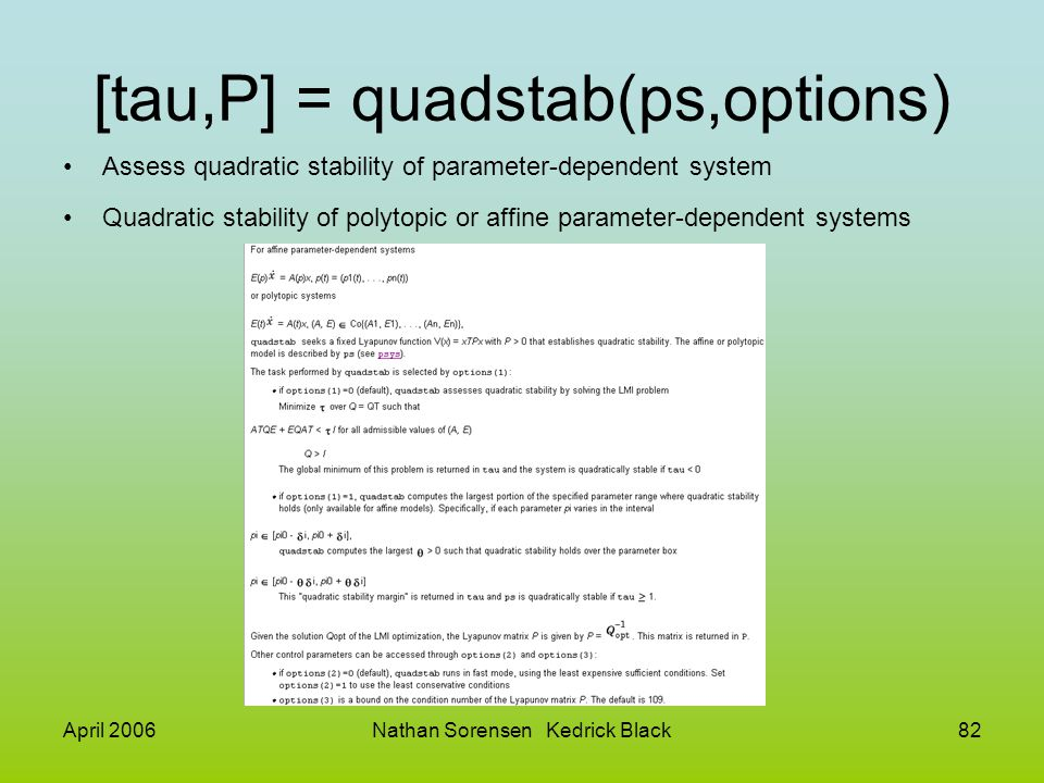 April 2006Nathan Sorensen Kedrick Black82 [tau,P] = quadstab(ps,options) Assess quadratic stability of parameter-dependent system Quadratic stability