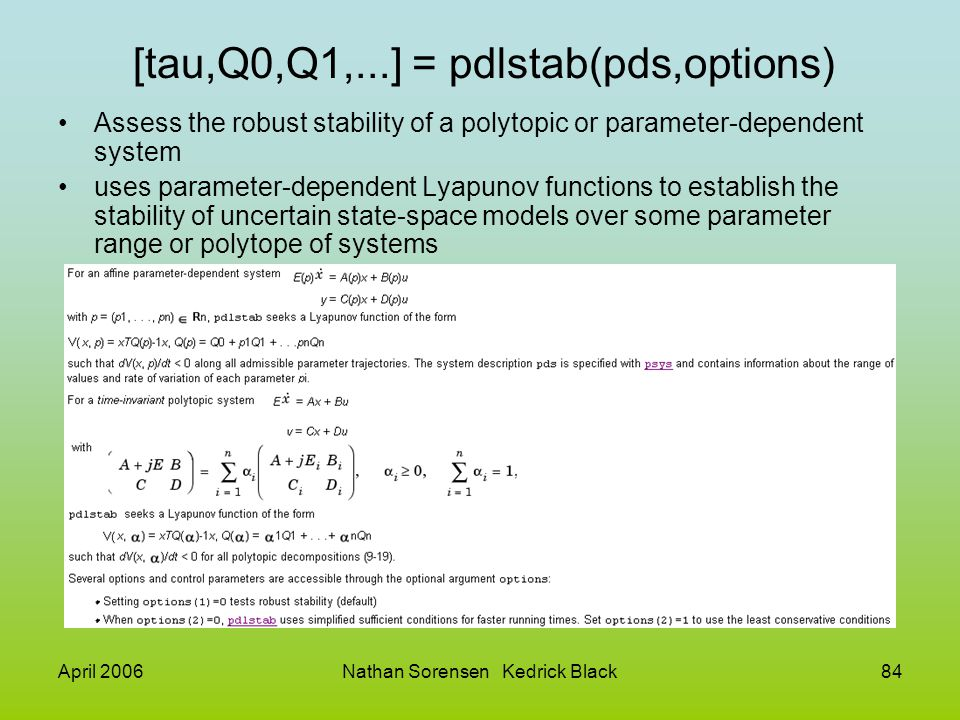 April 2006Nathan Sorensen Kedrick Black84 [tau,Q0,Q1,...] = pdlstab(pds,options) Assess the robust stability of a polytopic or parameter-dependent sys