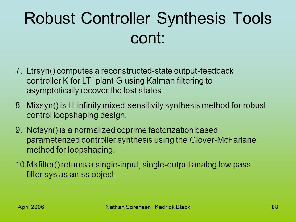 April 2006Nathan Sorensen Kedrick Black88 Robust Controller Synthesis Tools cont: 7.Ltrsyn() computes a reconstructed-state output-feedback controller