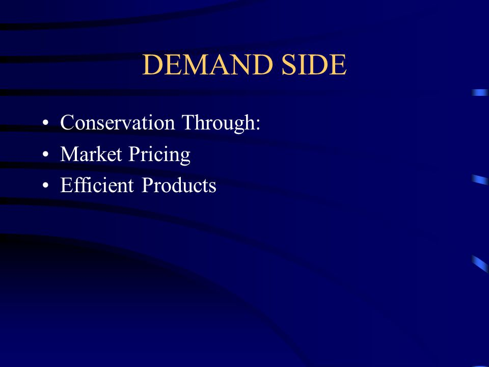 DEMAND SIDE Conservation Through: Market Pricing Efficient Products