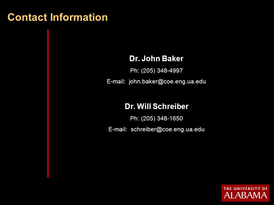 Contact Information Dr. John Baker Ph: (205) 348-4997 E-mail: john.baker@coe.eng.ua.edu Dr.