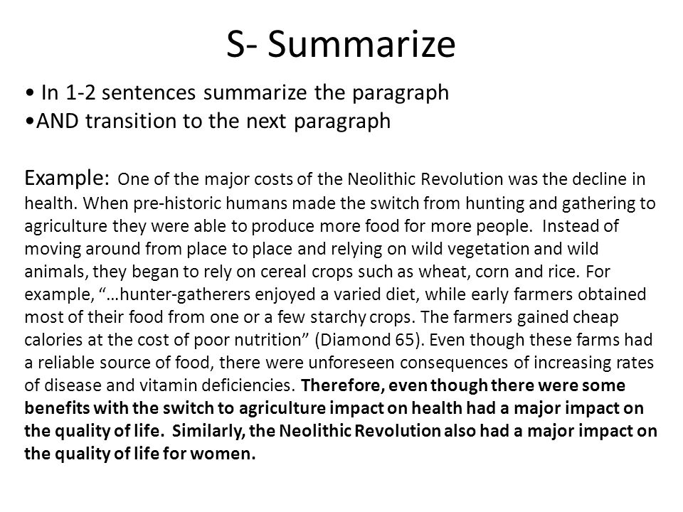 S- Summarize In 1-2 sentences summarize the paragraph AND transition to the next paragraph Example: One of the major costs of the Neolithic Revolution was the decline in health.
