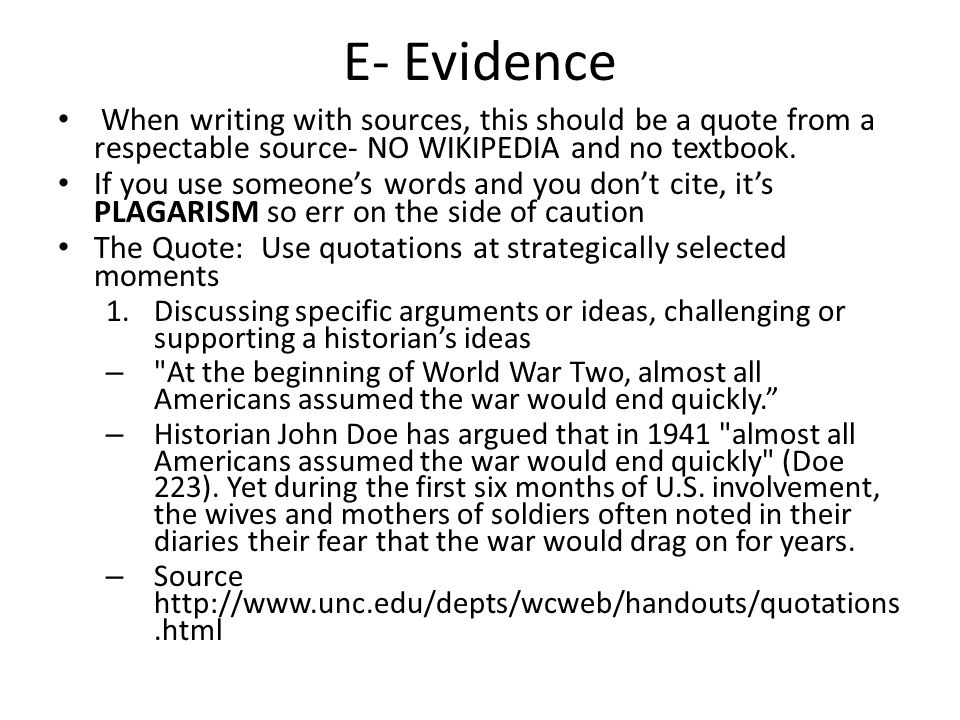 E- Evidence When writing with sources, this should be a quote from a respectable source- NO WIKIPEDIA and no textbook.