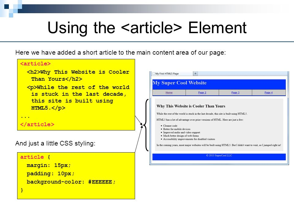 Using the Element Here we have added a short article to the main content area of our page: And just a little CSS styling: article { margin: 15px; padd