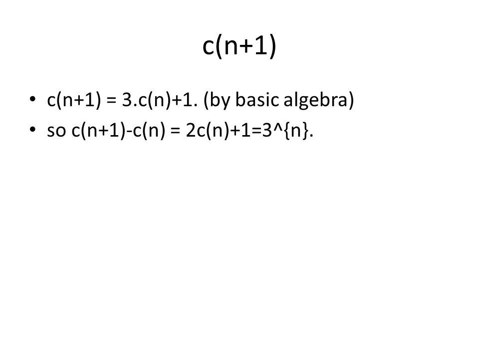 c(n+1) c(n+1) = 3.c(n)+1. (by basic algebra) so c(n+1)-c(n) = 2c(n)+1=3^{n}.