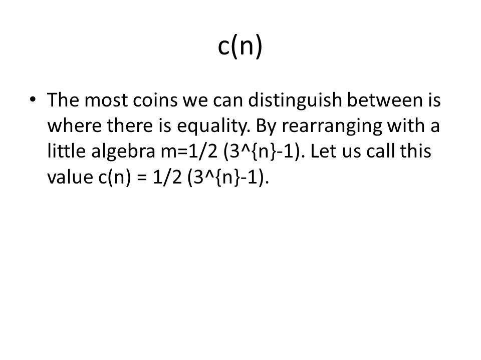 c(n) The most coins we can distinguish between is where there is equality.