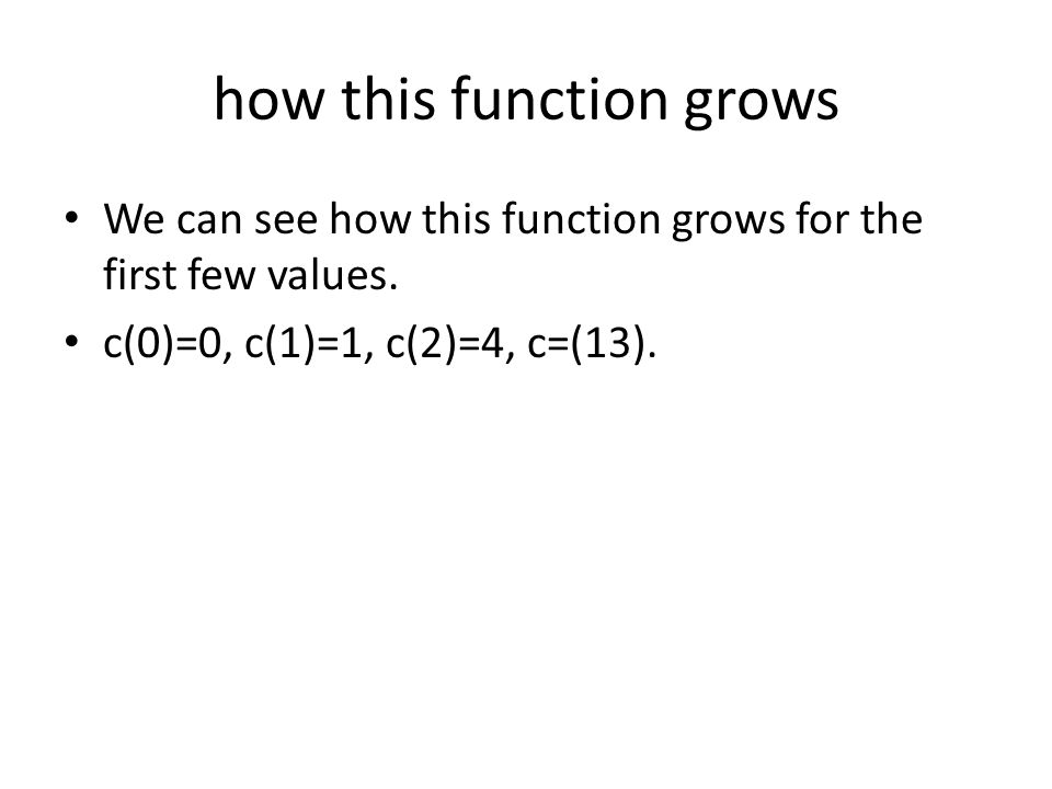 how this function grows We can see how this function grows for the first few values.