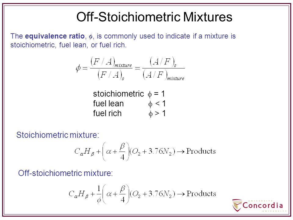 The equivalence ratio, , is commonly used to indicate if a mixture is stoichiometric, fuel lean, or fuel rich. Off-Stoichiometric Mixtures stoichiome