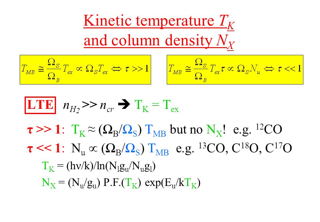 Kinetic temperature T K and column density N X LTE n H 2 >> n cr  T K = T ex τ >> 1: T K ≈ (Ω B /Ω S ) T MB but no N X .