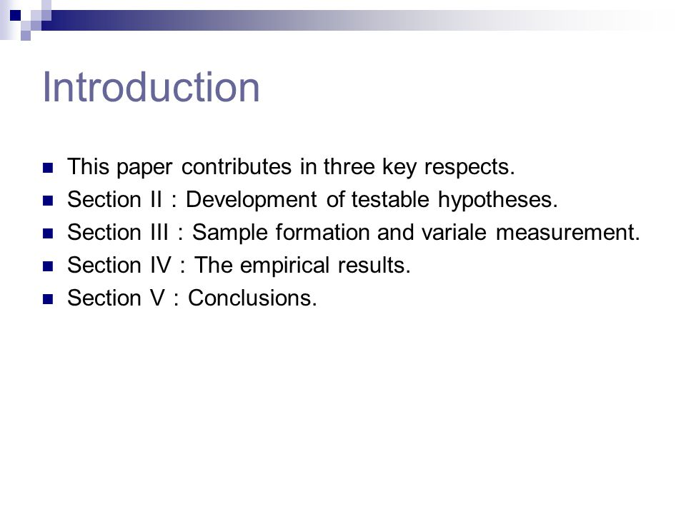 Introduction This paper contributes in three key respects. Section II : Development of testable hypotheses. Section III : Sample formation and variale