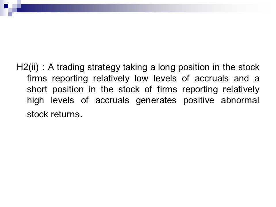 H2(ii) : A trading strategy taking a long position in the stock firms reporting relatively low levels of accruals and a short position in the stock of