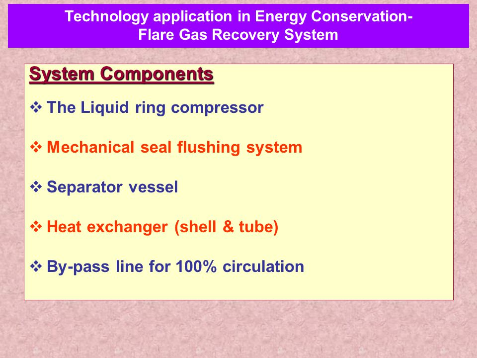 System Components  The Liquid ring compressor  Mechanical seal flushing system  Separator vessel  Heat exchanger (shell & tube)  By-pass line for