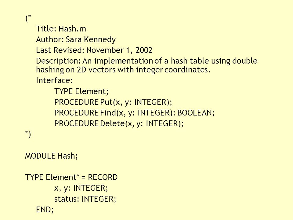 (* Title: Hash.m Author: Sara Kennedy Last Revised: November 1, 2002 Description: An implementation of a hash table using double hashing on 2D vectors