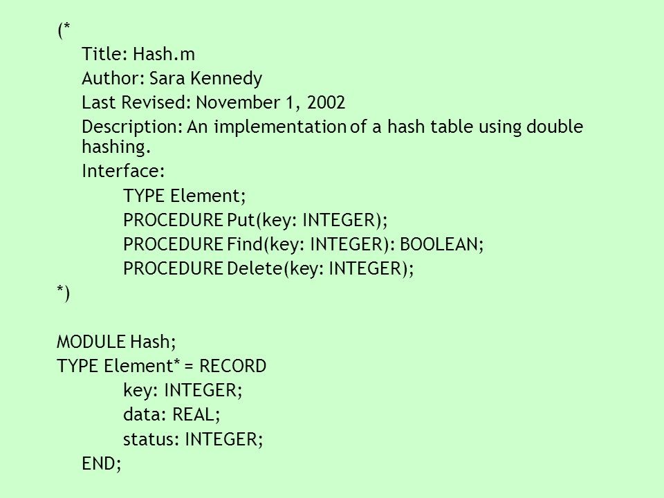 (* Title: Hash.m Author: Sara Kennedy Last Revised: November 1, 2002 Description: An implementation of a hash table using double hashing. Interface: T