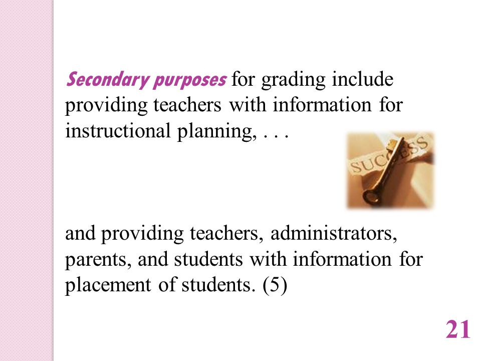 Secondary purposes for grading include providing teachers with information for instructional planning,...