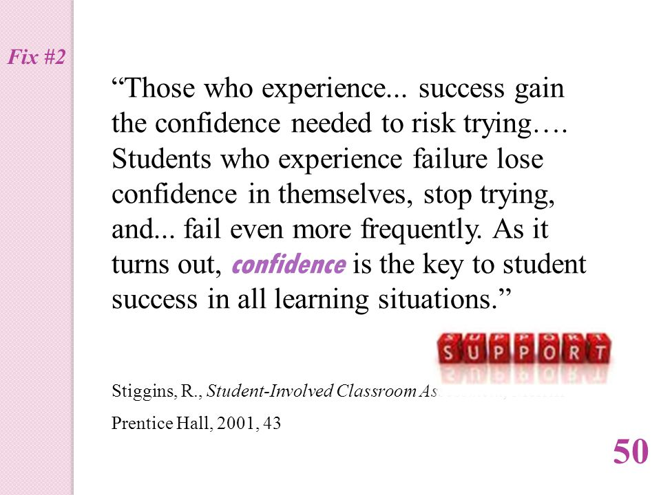 Those who experience... success gain the confidence needed to risk trying….