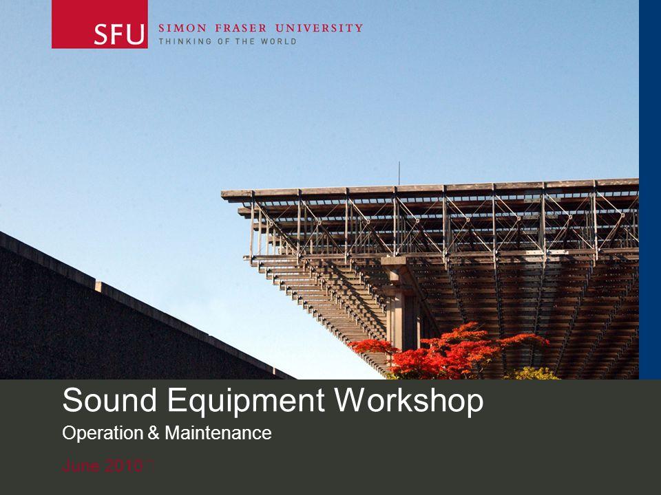 June 2010 Sound Equipment Workshop Operation & Maintenance