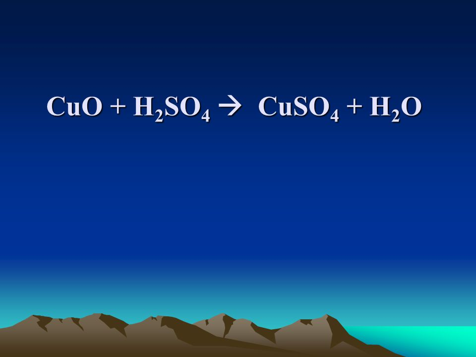 CuO + H 2 SO 4  CuSO 4 + H 2 O