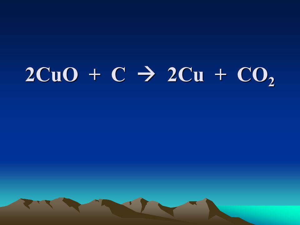 2CuO + C  2Cu + CO 2