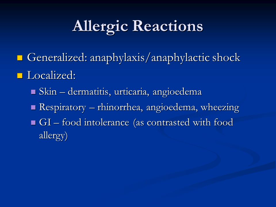 Allergic Reactions Generalized: anaphylaxis/anaphylactic shock Generalized: anaphylaxis/anaphylactic shock Localized: Localized: Skin – dermatitis, ur