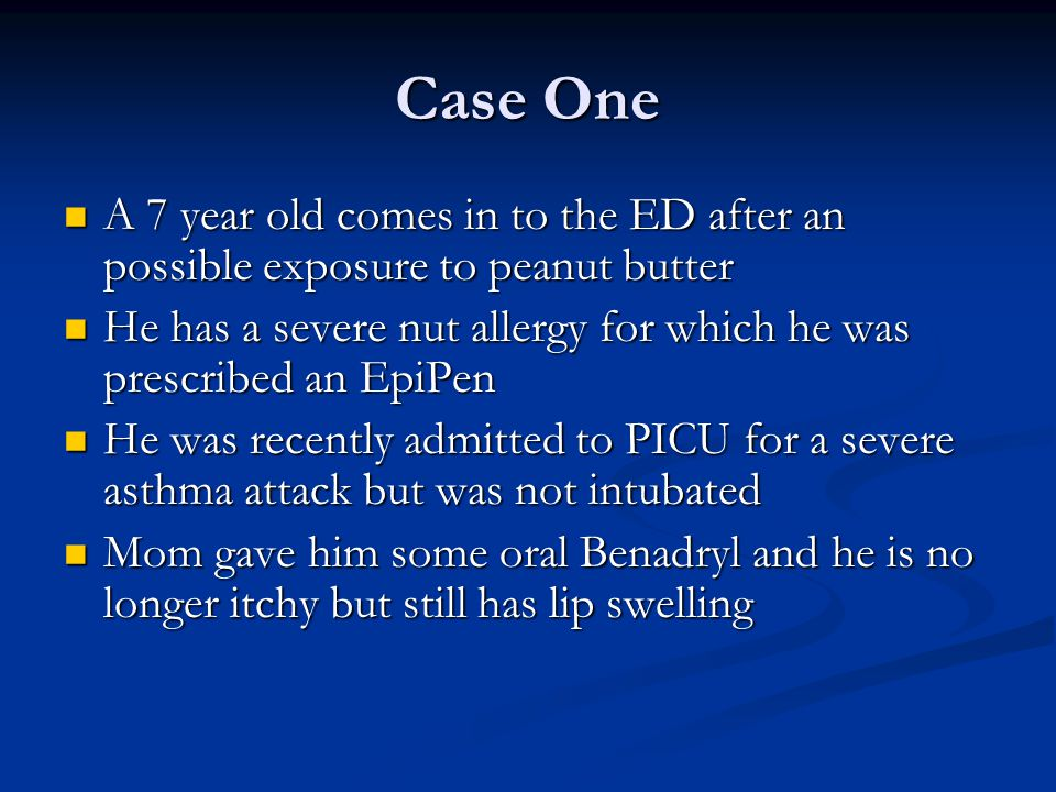 Case One A 7 year old comes in to the ED after an possible exposure to peanut butter A 7 year old comes in to the ED after an possible exposure to pea