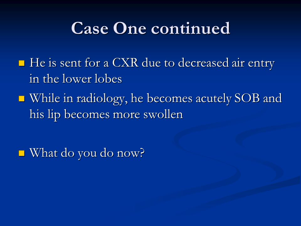 Case One continued He is sent for a CXR due to decreased air entry in the lower lobes He is sent for a CXR due to decreased air entry in the lower lob