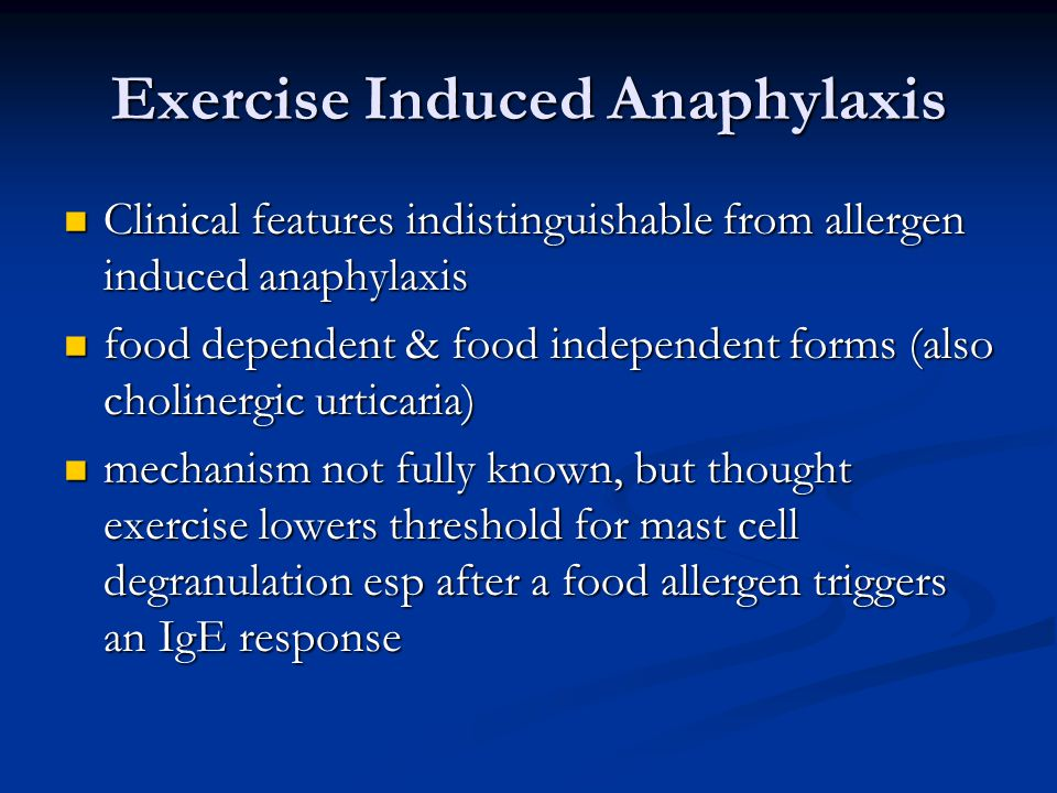 Exercise Induced Anaphylaxis Clinical features indistinguishable from allergen induced anaphylaxis Clinical features indistinguishable from allergen i