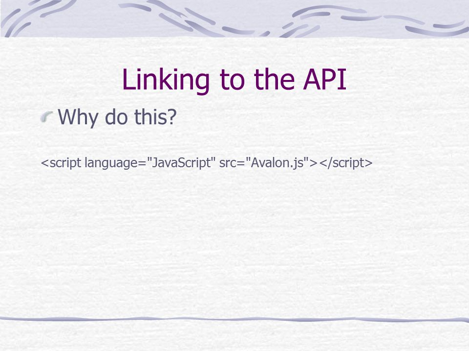 Linking to the API Why do this?
