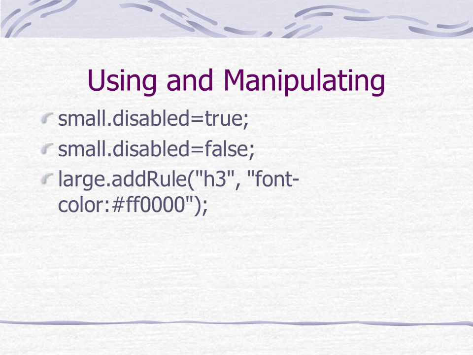 Using and Manipulating small.disabled=true; small.disabled=false; large.addRule(