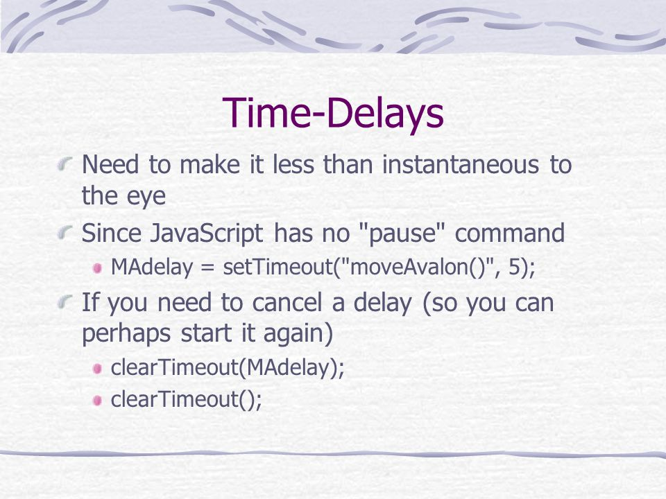 Time-Delays Need to make it less than instantaneous to the eye Since JavaScript has no