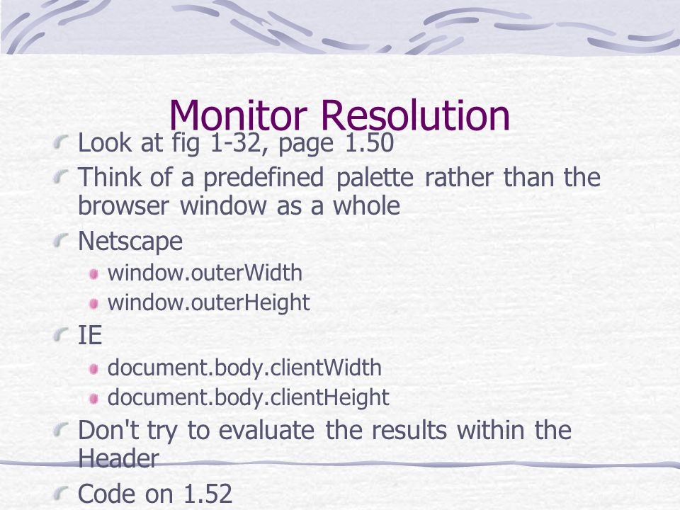 Monitor Resolution Look at fig 1-32, page 1.50 Think of a predefined palette rather than the browser window as a whole Netscape window.outerWidth wind