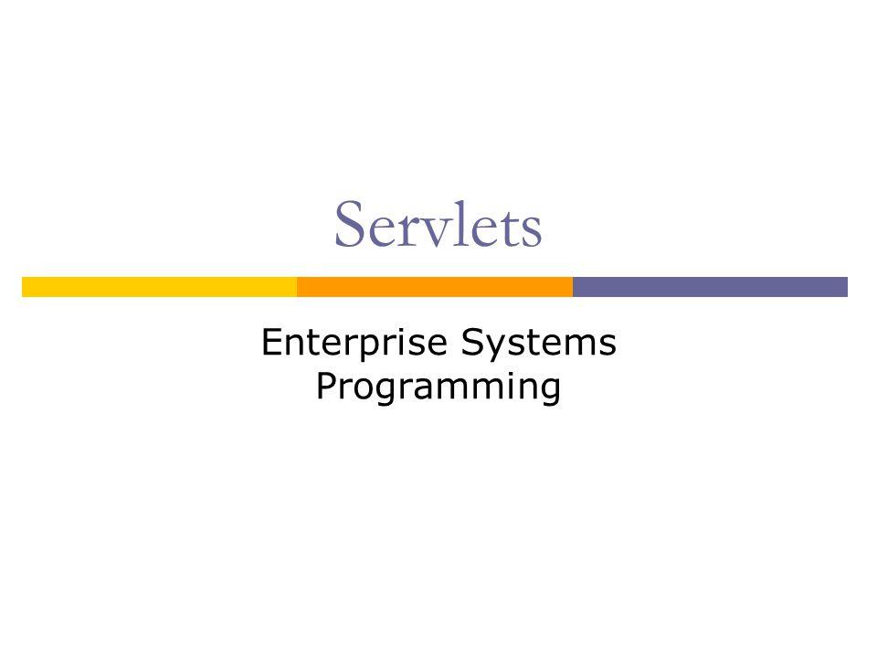 Servlets Enterprise Systems Programming